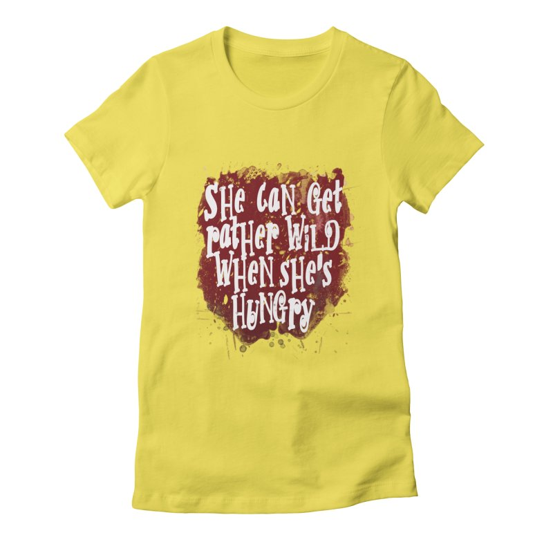 She can get rather wild when she's hungry Women's T-Shirt by Unhuman Design