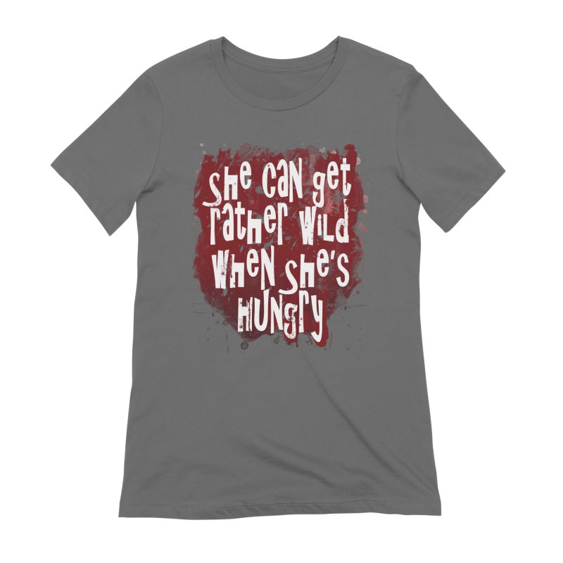 She can get rather wild when she's hungry Women's Extra Soft T-Shirt by Unhuman Design