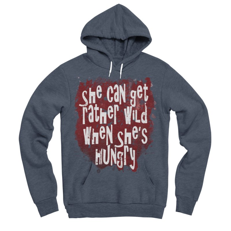 She can get rather wild when she's hungry Women's Sponge Fleece Pullover Hoody by Unhuman Design
