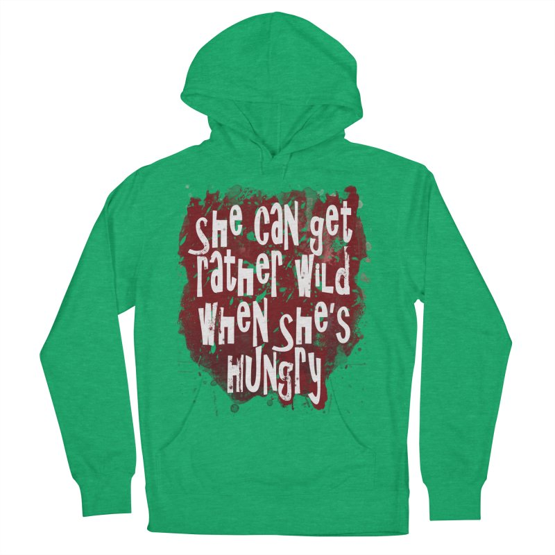 She can get rather wild when she's hungry Women's French Terry Pullover Hoody by Unhuman Design