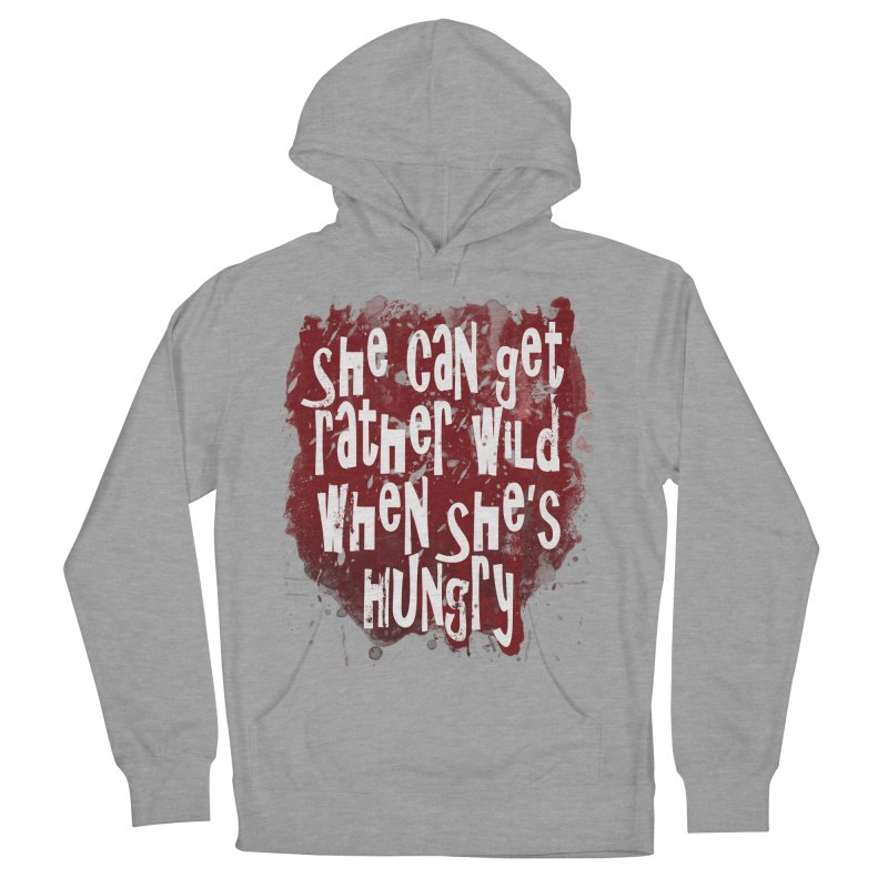 She can get rather wild when she's hungry Women's Pullover Hoody by Unhuman Design