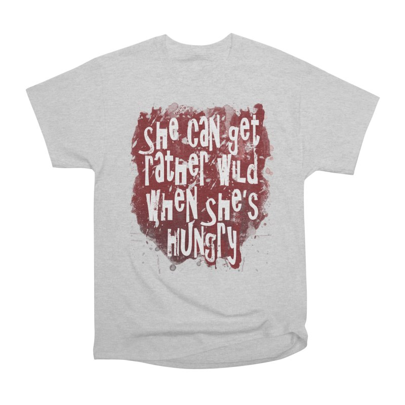 She can get rather wild when she's hungry Women's Classic Unisex T-Shirt by Unhuman Design