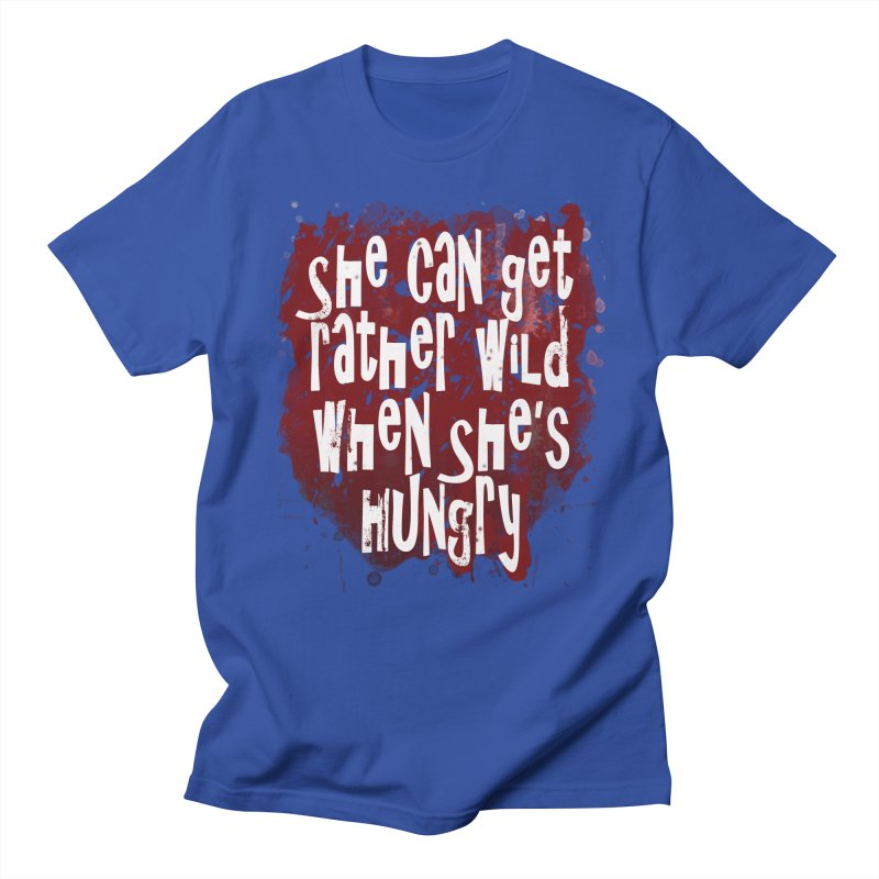 She can get rather wild when she's hungry Women's Unisex T-Shirt by Unhuman Design
