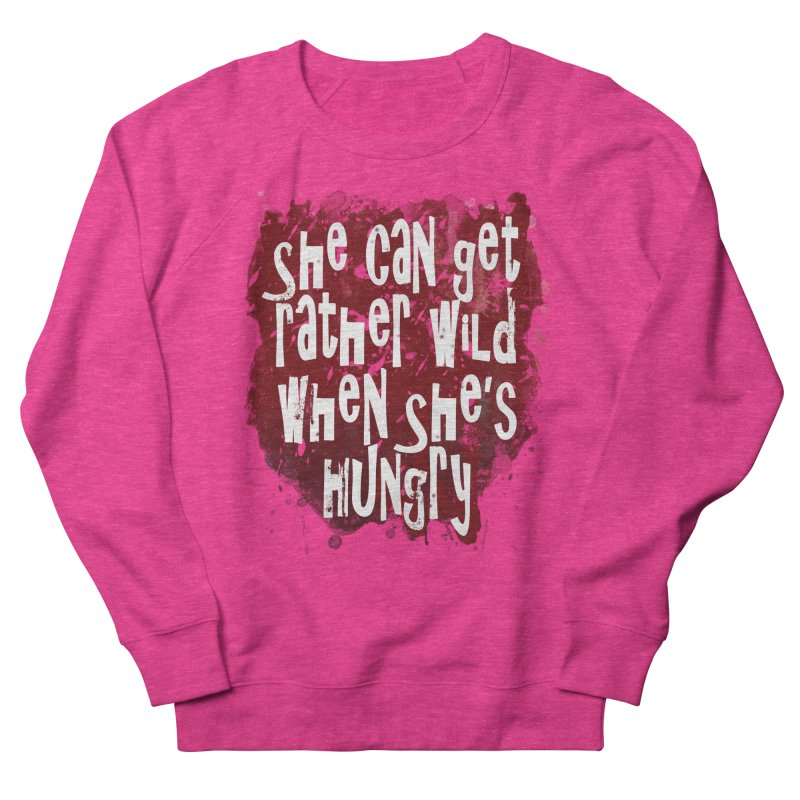 She can get rather wild when she's hungry Women's Sweatshirt by Unhuman Design