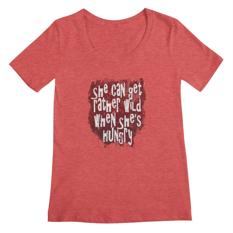 She can get rather wild when she's hungry Women's Scoopneck by Unhuman Design