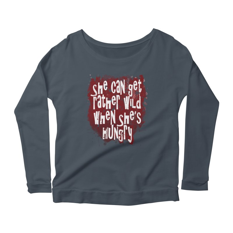 She can get rather wild when she's hungry Women's Longsleeve Scoopneck  by Unhuman Design