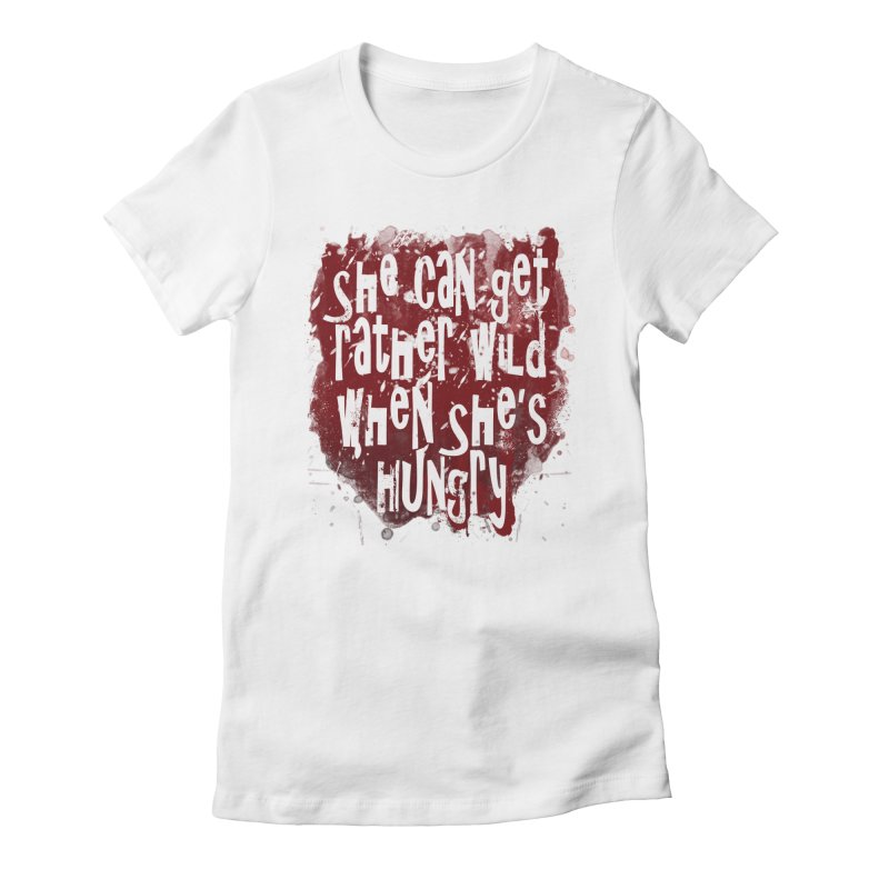 She can get rather wild when she's hungry Women's Fitted T-Shirt by Unhuman Design