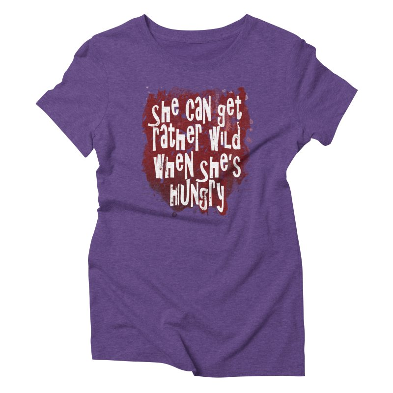 She can get rather wild when she's hungry Women's Triblend T-Shirt by Unhuman Design