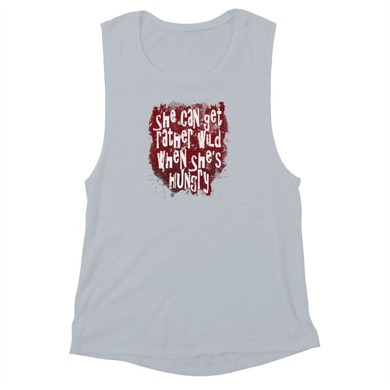 She can get rather wild when she's hungry Women's Muscle Tank by Unhuman Design