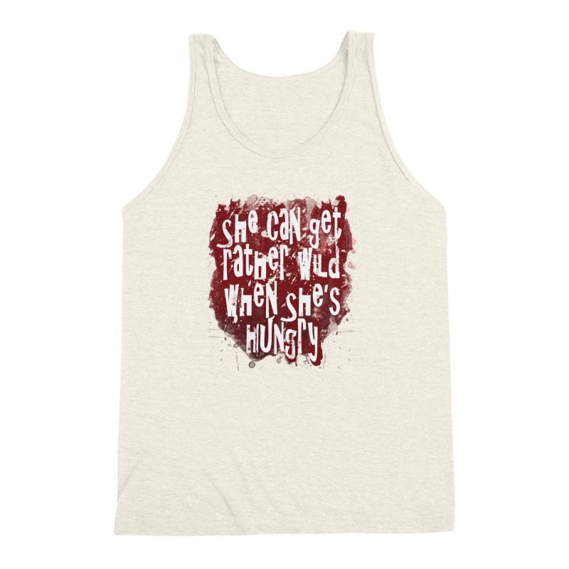 She can get rather wild when she's hungry Men's Triblend Tank by Unhuman Design