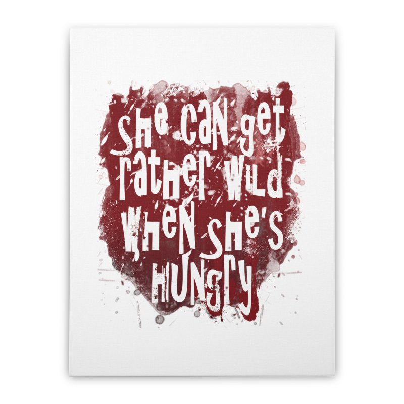 She can get rather wild when she's hungry Home Stretched Canvas by Unhuman Design