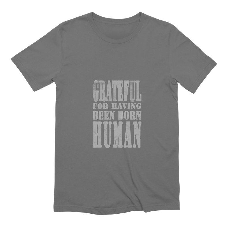 Grateful for having been born human Men's T-Shirt by Unhuman Design