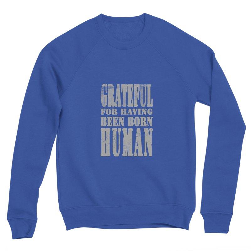Grateful for having been born human Men's Sweatshirt by Unhuman Design