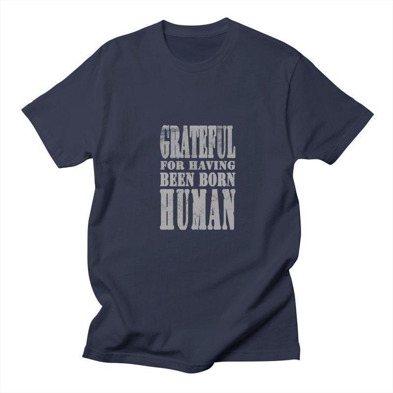 Grateful for having been born human Women's T-Shirt by Unhuman Design