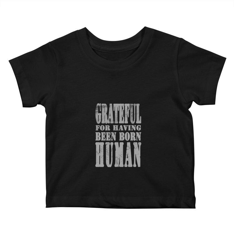 Grateful for having been born human Kids Baby T-Shirt by Unhuman Design