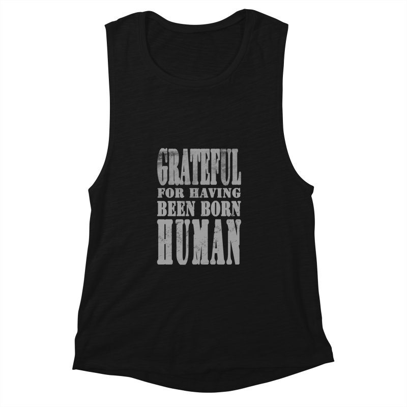Grateful for having been born human Women's Tank by Unhuman Design