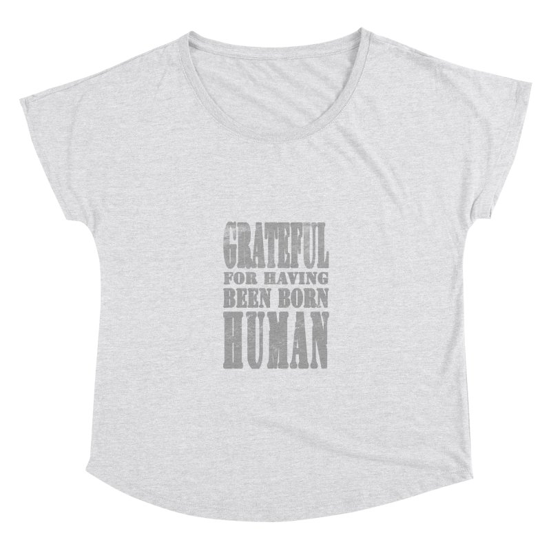 Grateful for having been born human Women's Dolman Scoop Neck by Unhuman Design