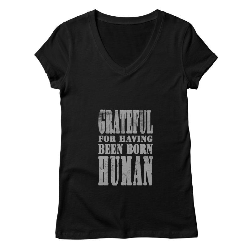 Grateful for having been born human Women's V-Neck by Unhuman Design