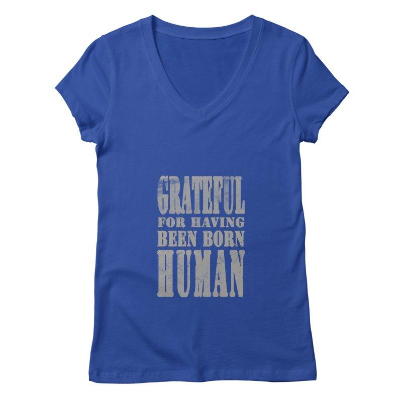 Grateful for having been born human Women's Regular V-Neck by Unhuman Design