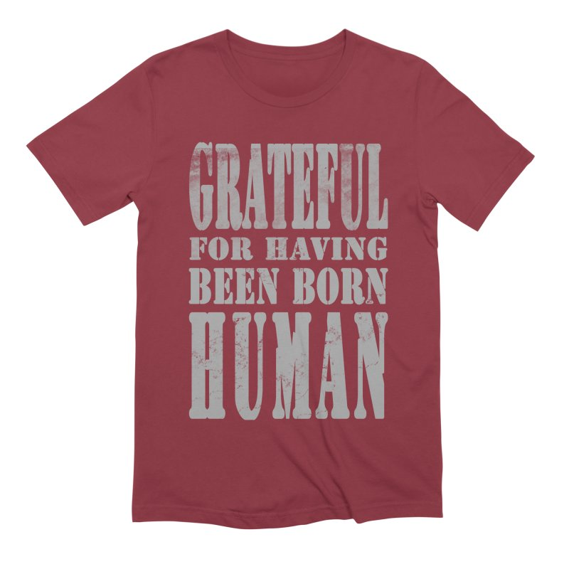 Grateful for having been born human Men's Extra Soft T-Shirt by Unhuman Design