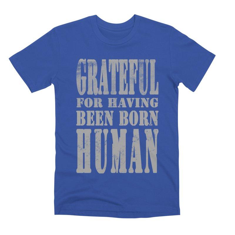 Grateful for having been born human Men's Premium T-Shirt by Unhuman Design