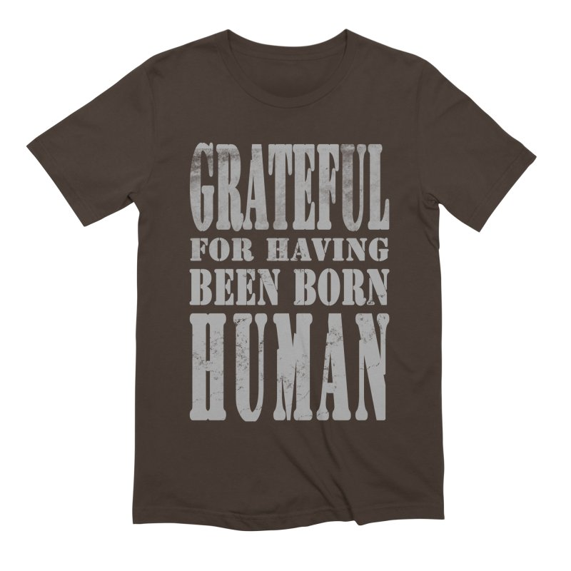 Grateful for having been born human Men's Extra Soft T-Shirt by Unhuman Design