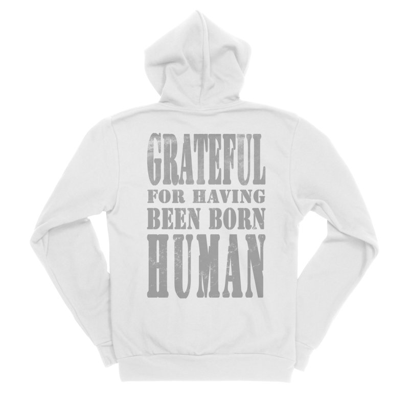 Grateful for having been born human Men's Sponge Fleece Zip-Up Hoody by Unhuman Design