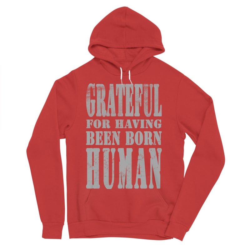 Grateful for having been born human Women's Sponge Fleece Pullover Hoody by Unhuman Design