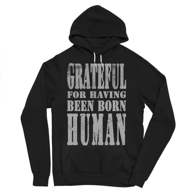 Grateful for having been born human Men's Sponge Fleece Pullover Hoody by Unhuman Design