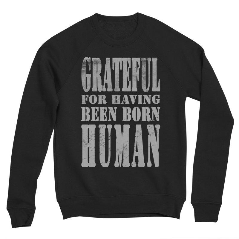 Grateful for having been born human Men's Sponge Fleece Sweatshirt by Unhuman Design