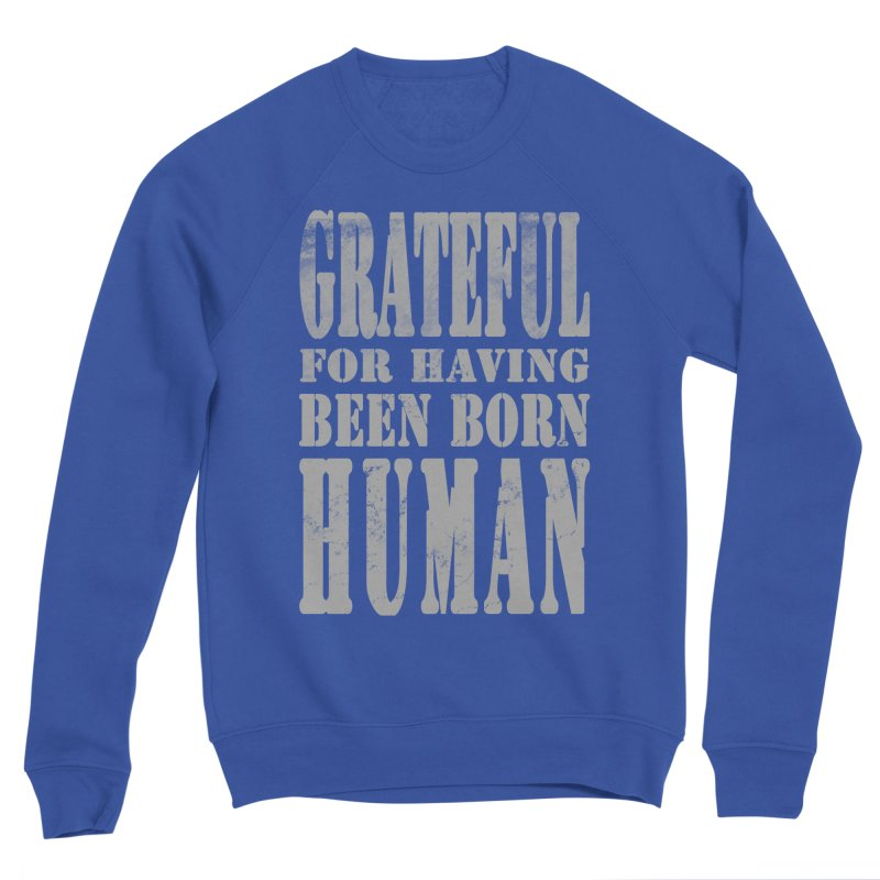 Grateful for having been born human Men's Sponge Fleece Sweatshirt by Unhuman Design