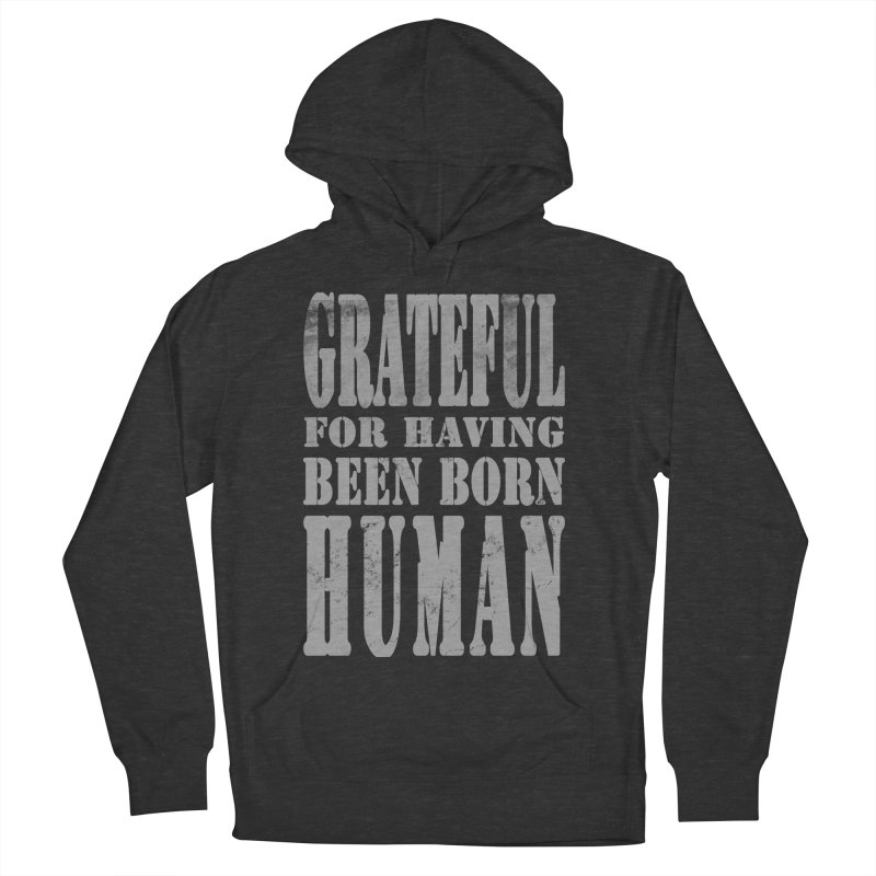 Grateful for having been born human Women's Pullover Hoody by Unhuman Design