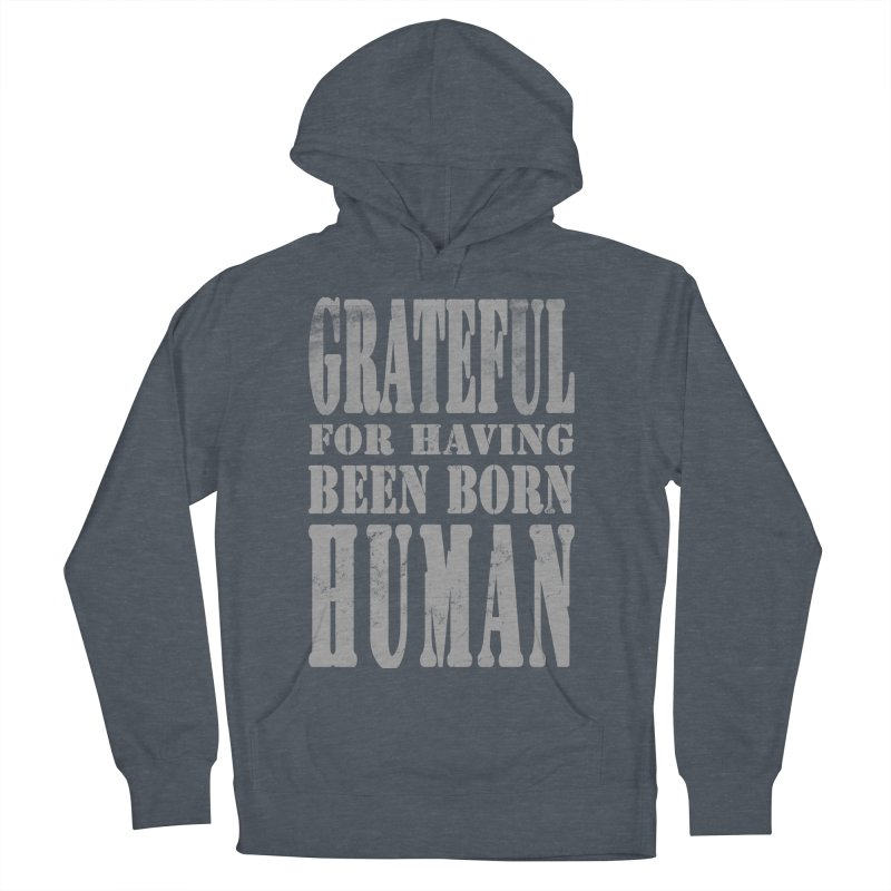 Grateful for having been born human Women's French Terry Pullover Hoody by Unhuman Design