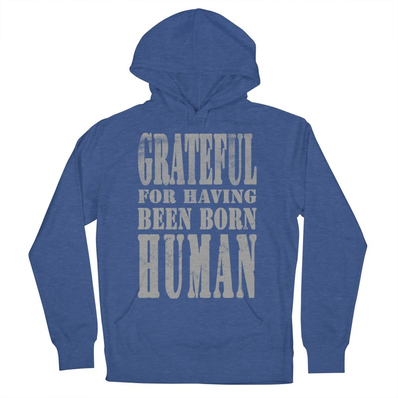 Grateful for having been born human Men's French Terry Pullover Hoody by Unhuman Design
