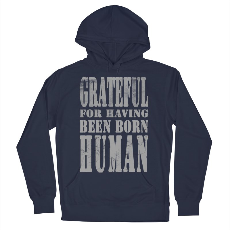 Grateful for having been born human Men's Pullover Hoody by Unhuman Design