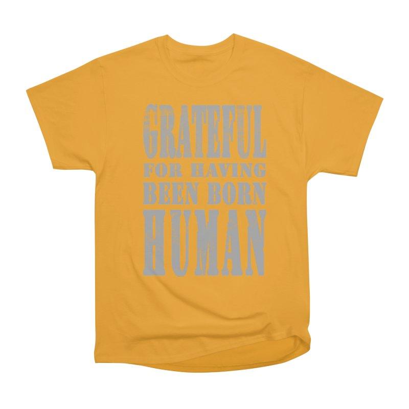 Grateful for having been born human Men's Heavyweight T-Shirt by Unhuman Design
