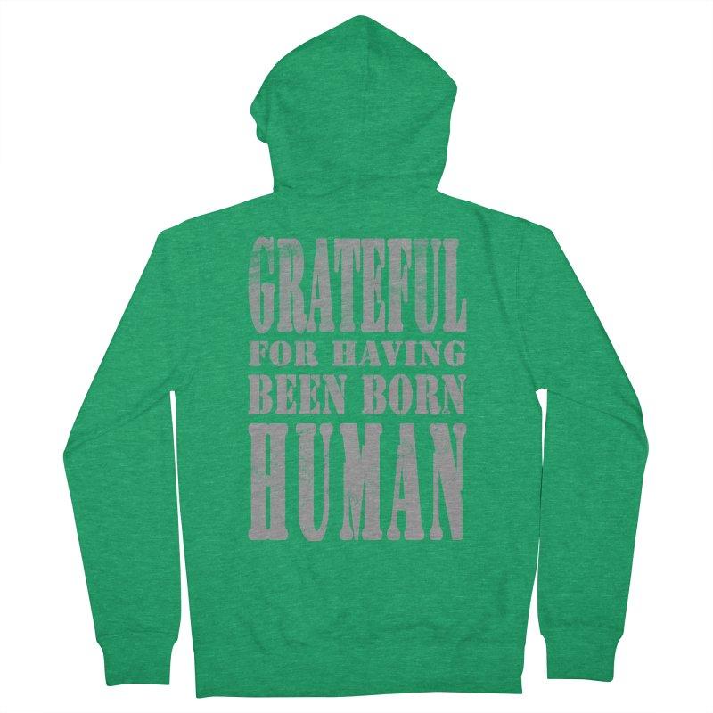 Grateful for having been born human Women's Zip-Up Hoody by Unhuman Design