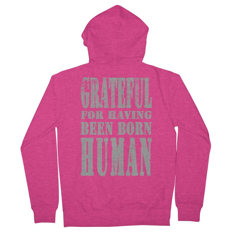 Grateful for having been born human Women's French Terry Zip-Up Hoody by Unhuman Design
