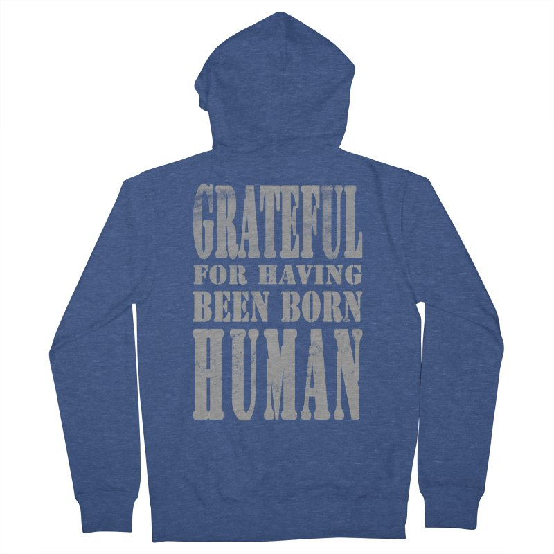Grateful for having been born human Men's Zip-Up Hoody by Unhuman Design