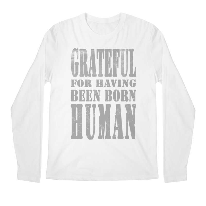 Grateful for having been born human Men's Longsleeve T-Shirt by Unhuman Design