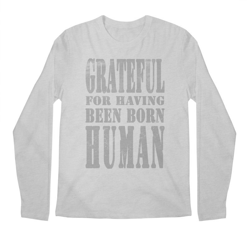 Grateful for having been born human Men's Regular Longsleeve T-Shirt by Unhuman Design