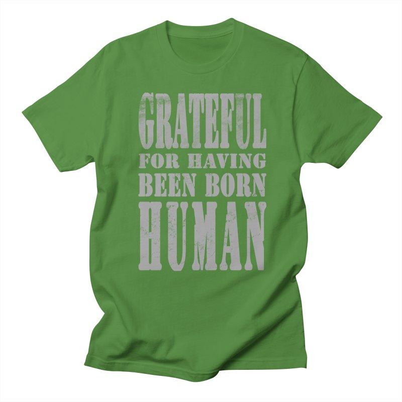 Grateful for having been born human Women's Regular Unisex T-Shirt by Unhuman Design