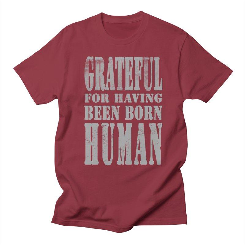 Grateful for having been born human Men's Regular T-Shirt by Unhuman Design