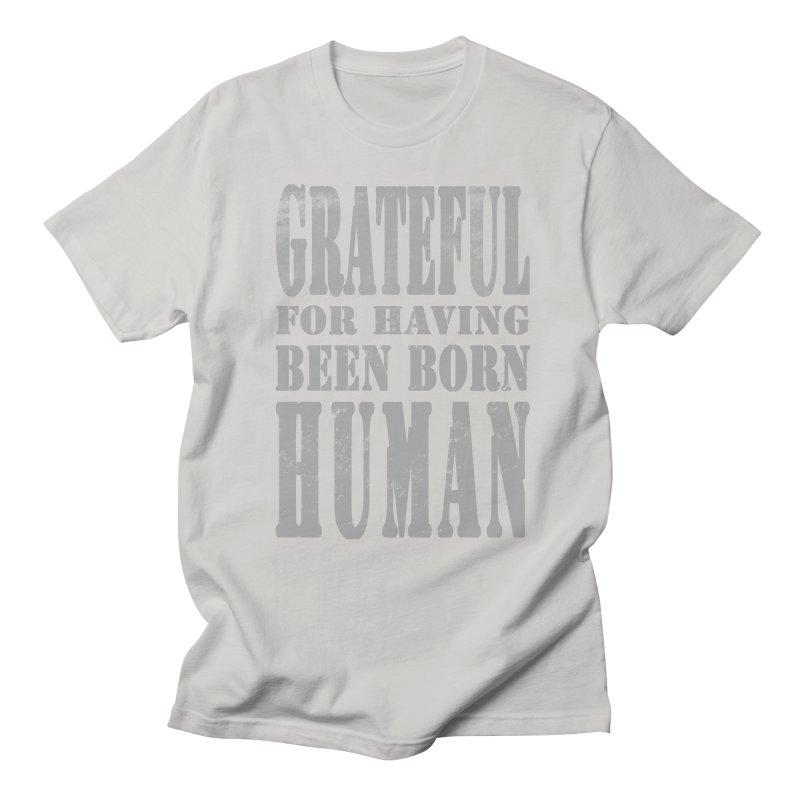 Grateful for having been born human Women's Unisex T-Shirt by Unhuman Design