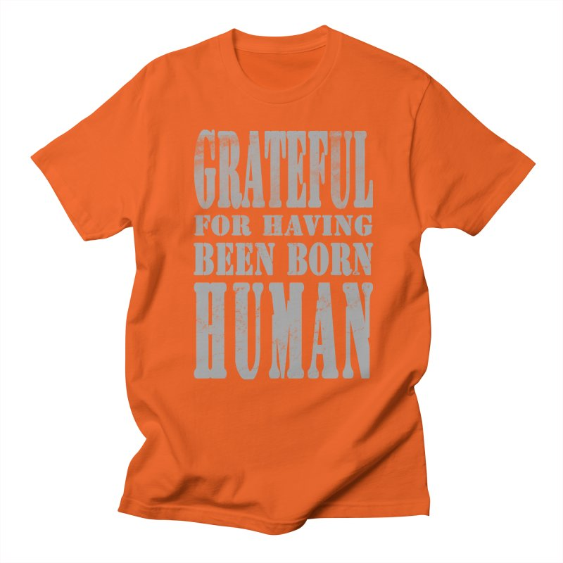 Grateful for having been born human   by Unhuman Design
