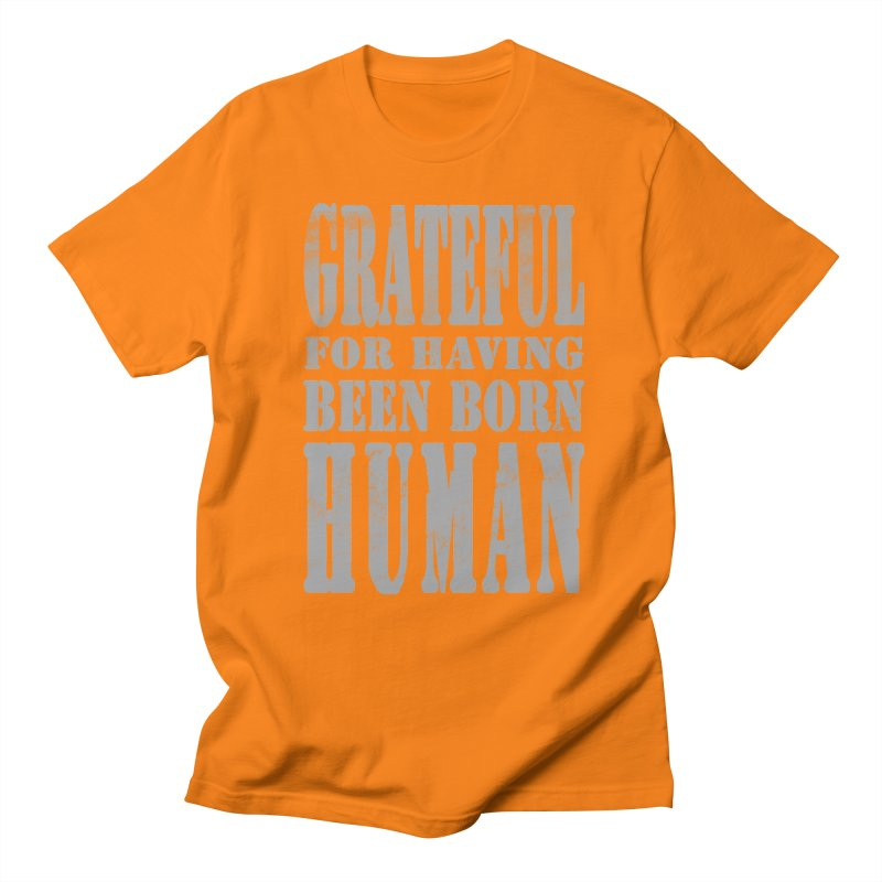 Grateful for having been born human Men's Regular T-Shirt by Unhuman Design