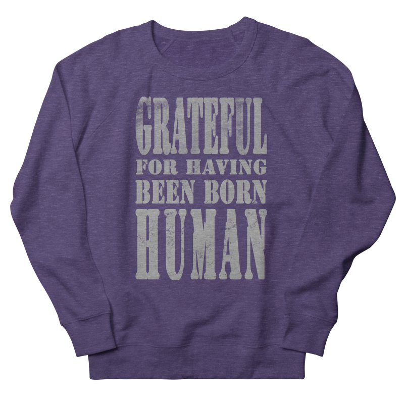 Grateful for having been born human Women's French Terry Sweatshirt by Unhuman Design