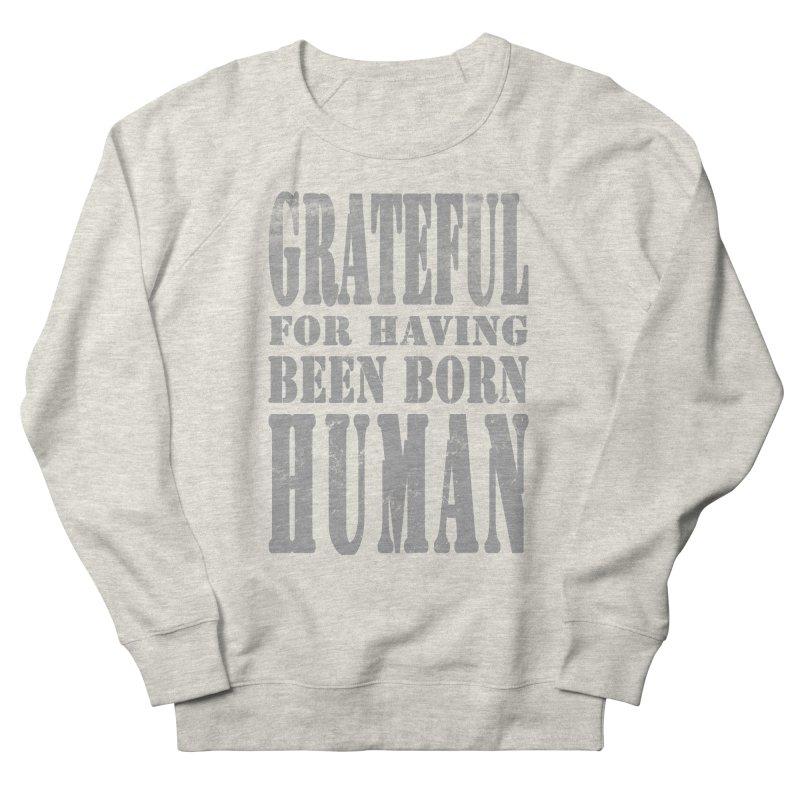 Grateful for having been born human Women's French Terry Sweatshirt by Unhuman Design