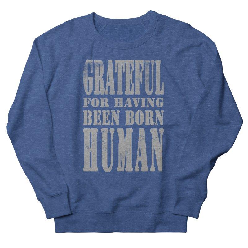 Grateful for having been born human Men's French Terry Sweatshirt by Unhuman Design