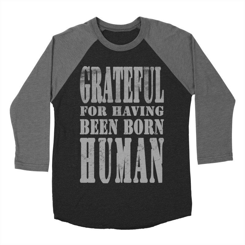Grateful for having been born human Women's Baseball Triblend T-Shirt by Unhuman Design